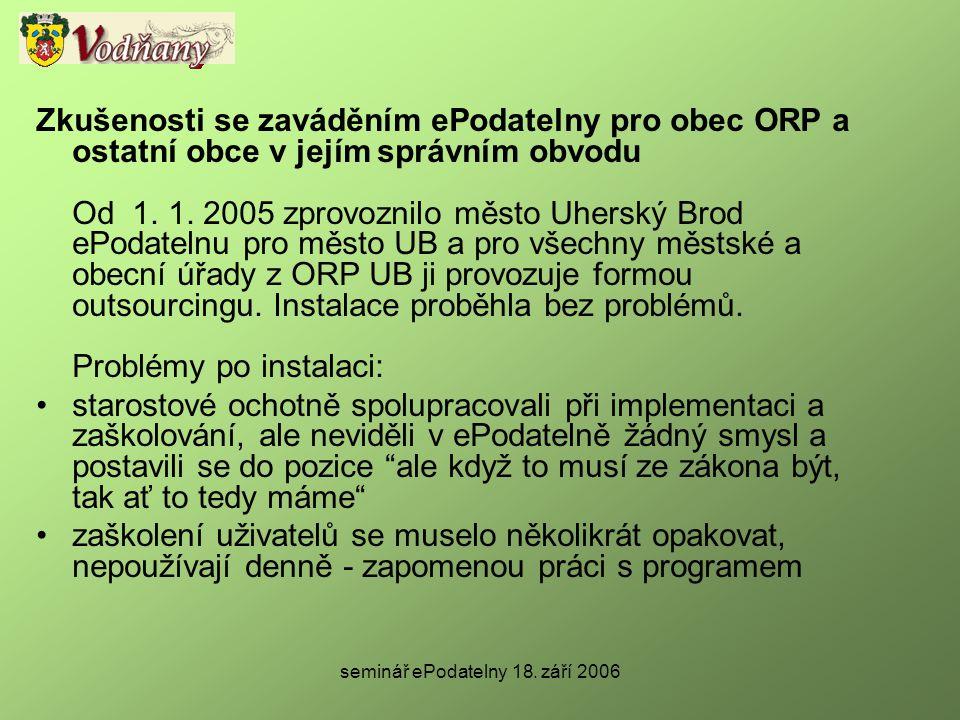 seminář ePodatelny 18. září 2006 Zkušenosti se zaváděním ePodatelny pro obec ORP a ostatní obce v jejím správním obvodu Od 1. 1. 2005 zprovoznilo měst