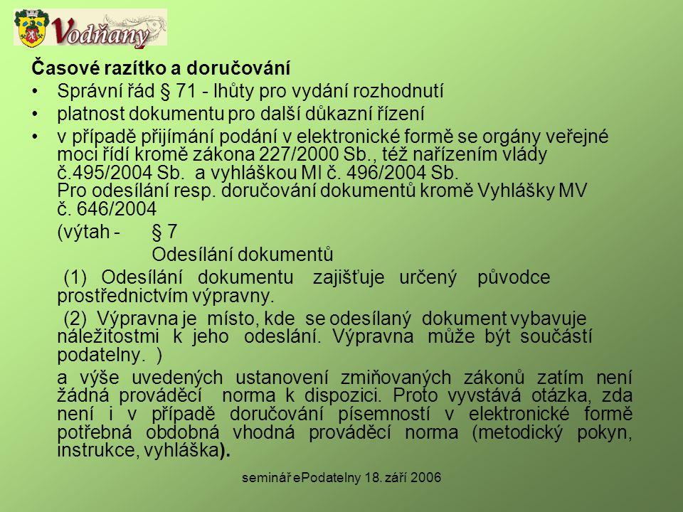 seminář ePodatelny 18. září 2006 Časové razítko a doručování •Správní řád § 71 - lhůty pro vydání rozhodnutí •platnost dokumentu pro další důkazní říz