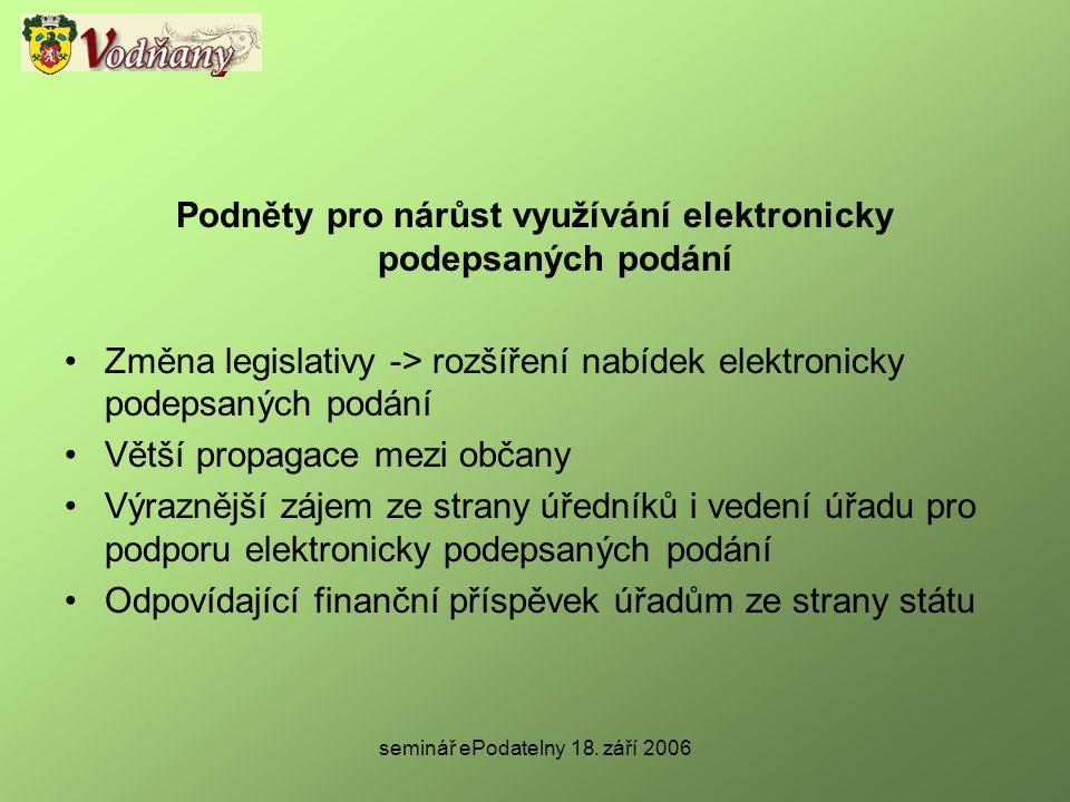 seminář ePodatelny 18. září 2006 Podněty pro nárůst využívání elektronicky podepsaných podání •Změna legislativy -> rozšíření nabídek elektronicky pod