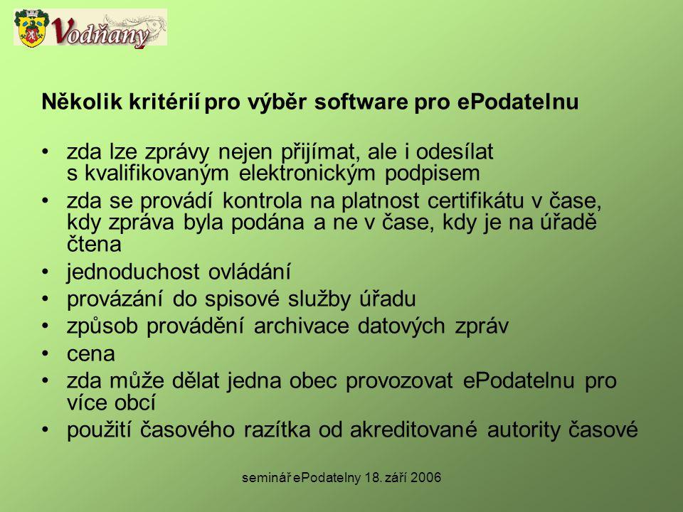 seminář ePodatelny 18. září 2006 Několik kritérií pro výběr software pro ePodatelnu •zda lze zprávy nejen přijímat, ale i odesílat s kvalifikovaným el