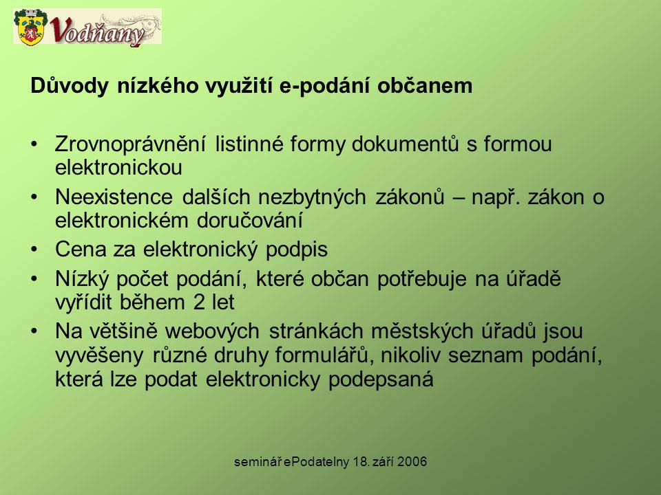 seminář ePodatelny 18. září 2006 Důvody nízkého využití e-podání občanem •Zrovnoprávnění listinné formy dokumentů s formou elektronickou •Neexistence