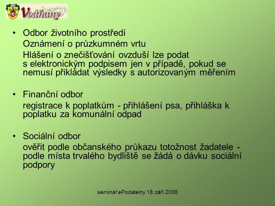 seminář ePodatelny 18. září 2006 •Odbor životního prostředí Oznámení o průzkumném vrtu Hlášení o znečišťování ovzduší lze podat s elektronickým podpis