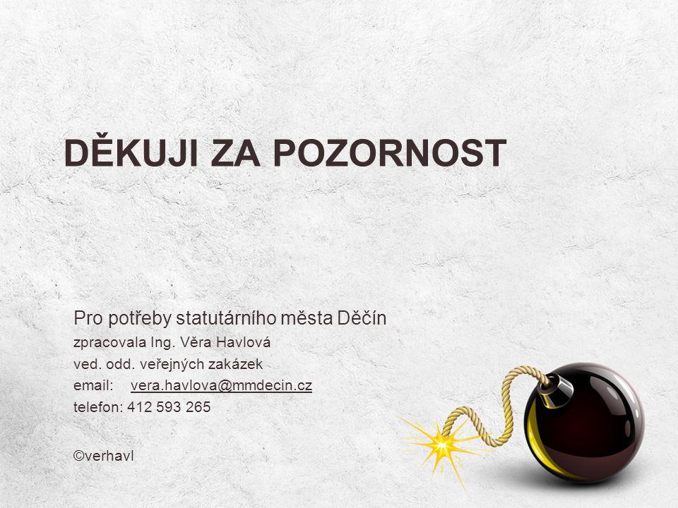 Pro potřeby statutárního města Děčín zpracovala Ing. Věra Havlová ved. odd. veřejných zakázek email: vera.havlova@mmdecin.cz telefon: 412 593 265 ©ver