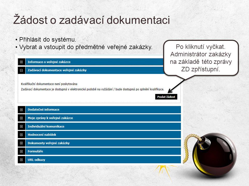 Žádost o zadávací dokumentaci • Přihlásit do systému. • Vybrat a vstoupit do předmětné veřejné zakázky. Po kliknutí vyčkat. Administrátor zakázky na z