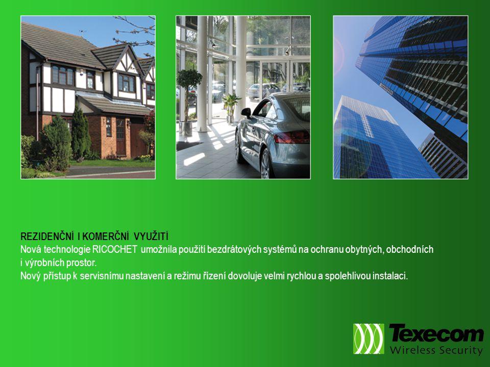 REZIDENČNÍ I KOMERČNÍ VYUŽITÍ Nová technologie RICOCHET umožnila použití bezdrátových systémů na ochranu obytných, obchodních i výrobních prostor. Nov