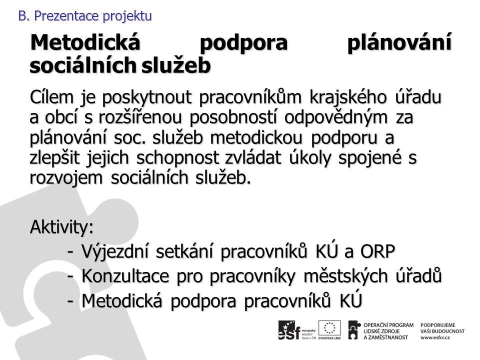 B. Prezentace projektu Metodická podpora plánování sociálních služeb Cílem je poskytnout pracovníkům krajského úřadu a obcí s rozšířenou posobností od