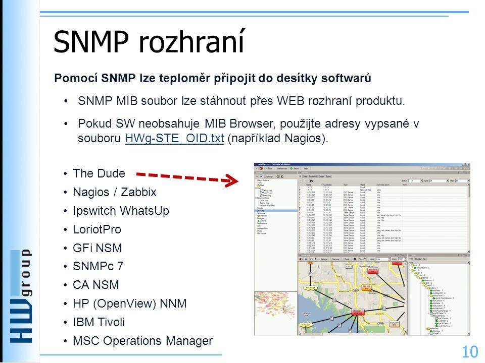 SNMP rozhraní 10 Pomocí SNMP lze teploměr připojit do desítky softwarů •SNMP MIB soubor lze stáhnout přes WEB rozhraní produktu. •Pokud SW neobsahuje