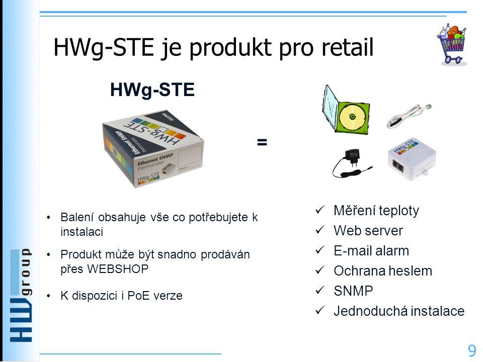 HWg-STE je produkt pro retail HWg-STE •Balení obsahuje vše co potřebujete k instalaci •Produkt může být snadno prodáván přes WEBSHOP •K dispozici i PoE verze =  Měření teploty  Web server  E-mail alarm  Ochrana heslem  SNMP  Jednoduchá instalace 9