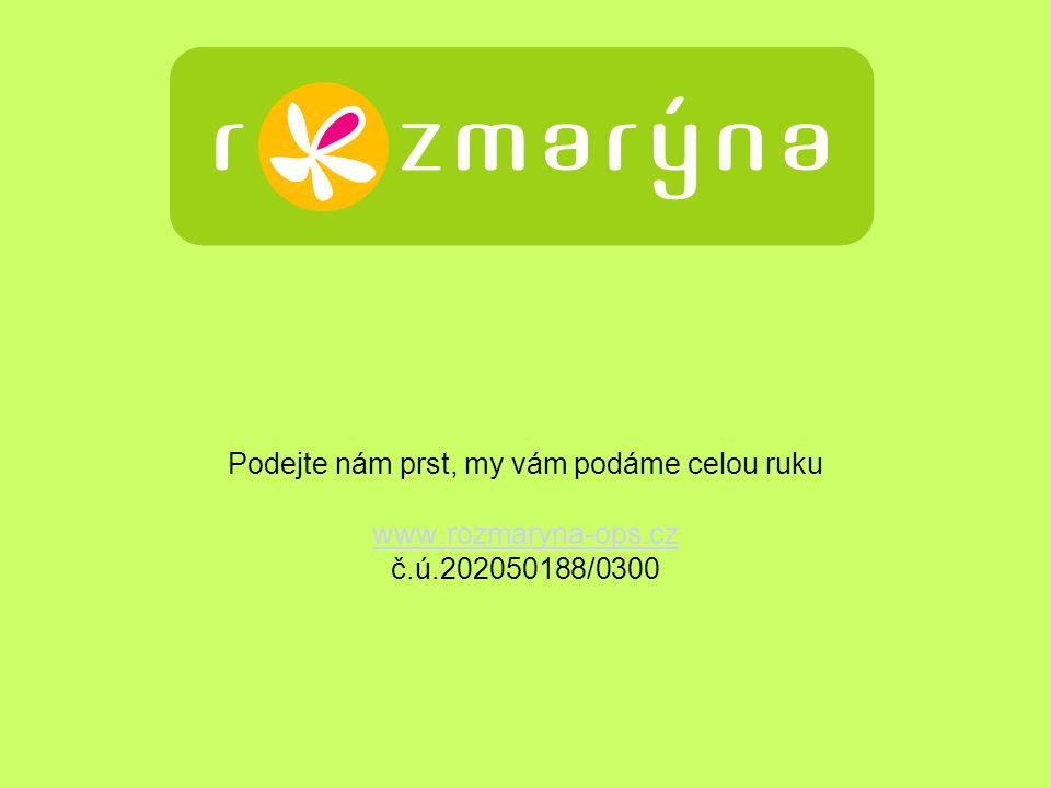 Podejte nám prst, my vám podáme celou ruku www.rozmaryna-ops.cz č.ú.202050188/0300