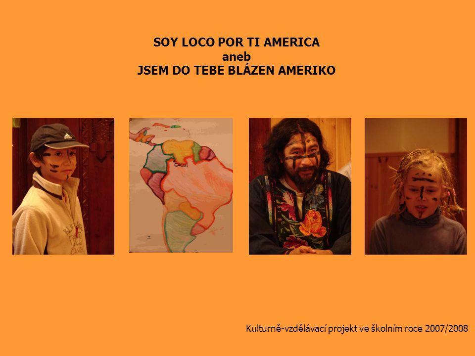 SOY LOCO POR TI AMERICA aneb JSEM DO TEBE BLÁZEN AMERIKO Kulturně-vzdělávací projekt ve školním roce 2007/2008
