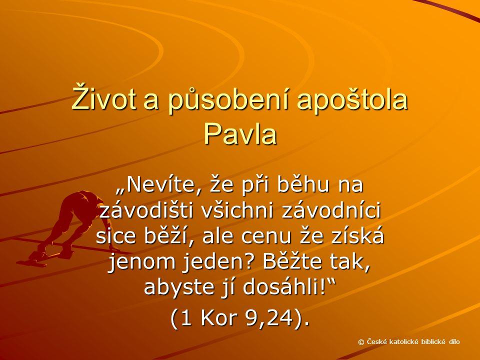"""Život a působení apoštola Pavla """"Nevíte, že při běhu na závodišti všichni závodníci sice běží, ale cenu že získá jenom jeden."""