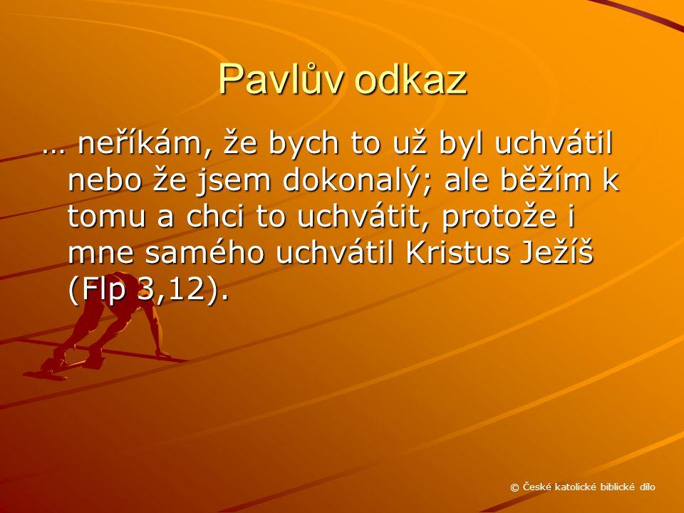 Pavlův odkaz … neříkám, že bych to už byl uchvátil nebo že jsem dokonalý; ale běžím k tomu a chci to uchvátit, protože i mne samého uchvátil Kristus Ježíš (Flp 3,12).