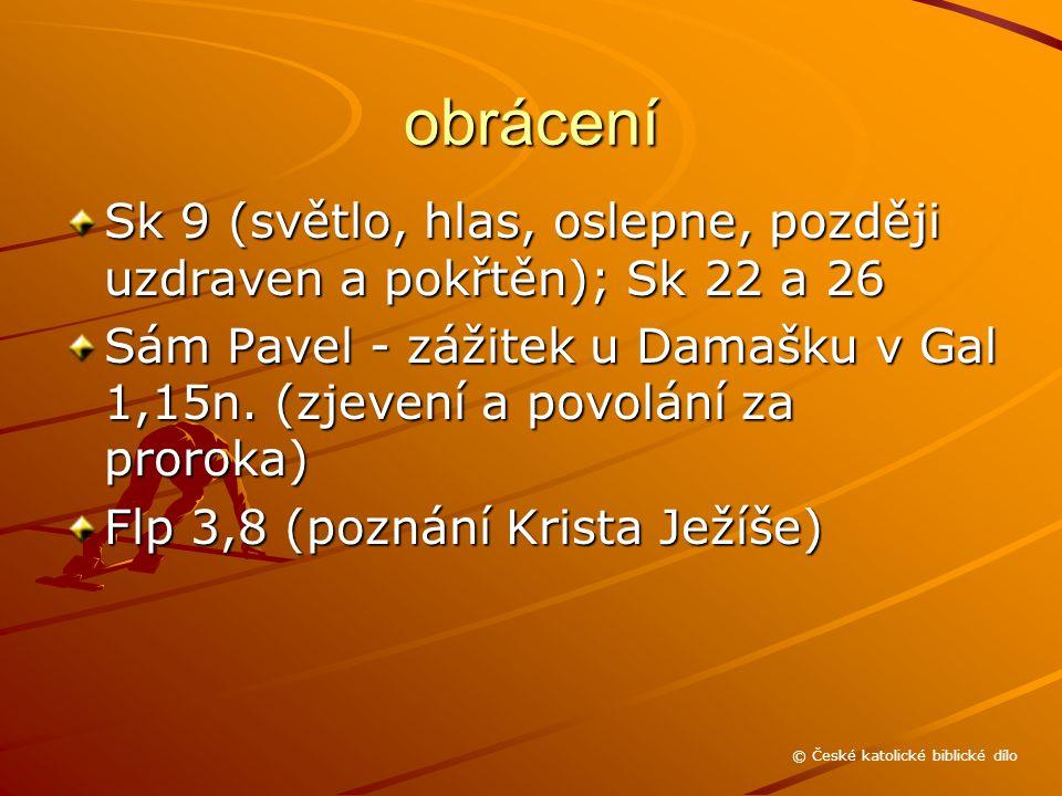 obrácení Sk 9 (světlo, hlas, oslepne, později uzdraven a pokřtěn); Sk 22 a 26 Sám Pavel - zážitek u Damašku v Gal 1,15n.