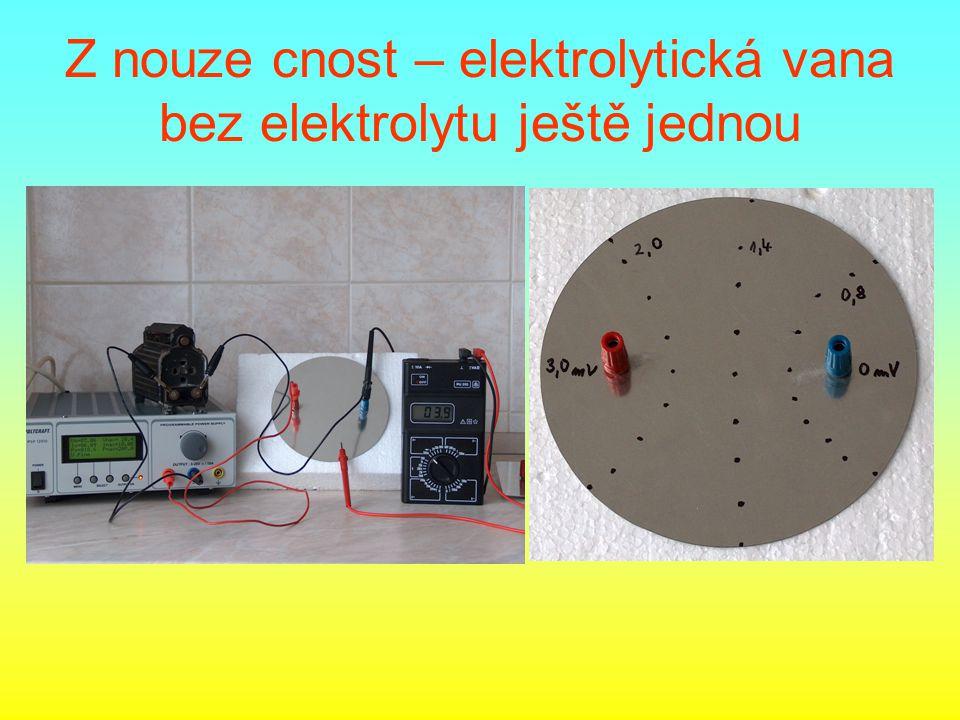 Z nouze cnost – elektrolytická vana bez elektrolytu ještě jednou