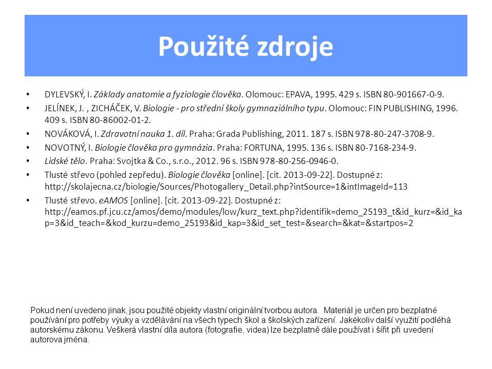 Použité zdroje • DYLEVSKÝ, I. Základy anatomie a fyziologie člověka. Olomouc: EPAVA, 1995. 429 s. ISBN 80-901667-0-9. • JELÍNEK, J., ZICHÁČEK, V. Biol