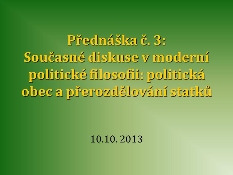 •Úvod do politické filosofie •Klasická politická filosofie •Moderní politická filosofie •Současné otázky Struktura přednášky