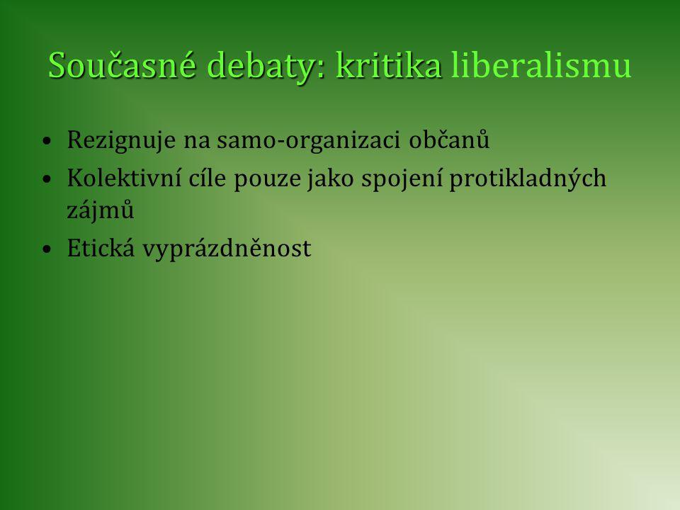 Současné debaty: kritika Současné debaty: kritika liberalismu •Rezignuje na samo-organizaci občanů •Kolektivní cíle pouze jako spojení protikladných zájmů •Etická vyprázdněnost