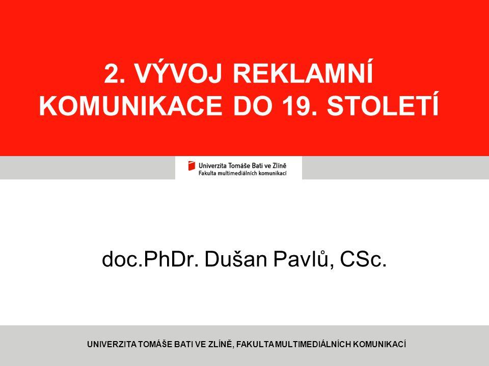 1 2.VÝVOJ REKLAMNÍ KOMUNIKACE DO 19. STOLETÍ doc.PhDr.
