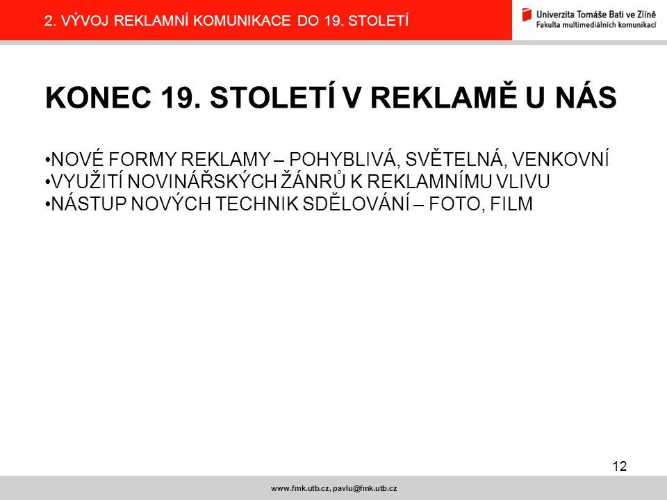 12 www.fmk.utb.cz, pavlu@fmk.utb.cz 2.VÝVOJ REKLAMNÍ KOMUNIKACE DO 19.