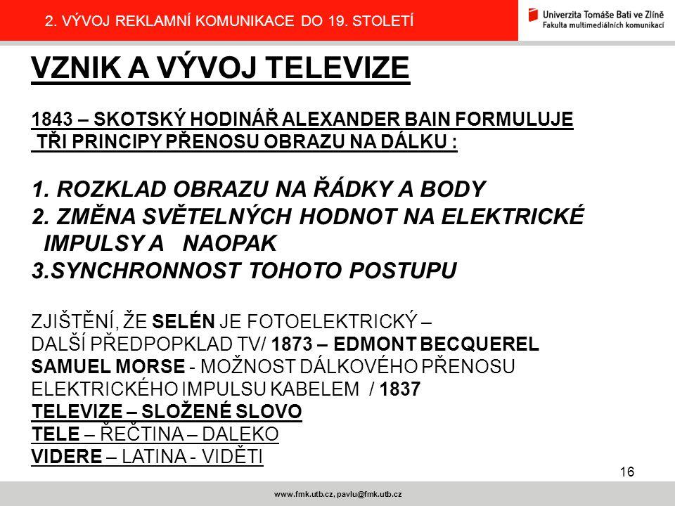 16 www.fmk.utb.cz, pavlu@fmk.utb.cz 2.VÝVOJ REKLAMNÍ KOMUNIKACE DO 19.