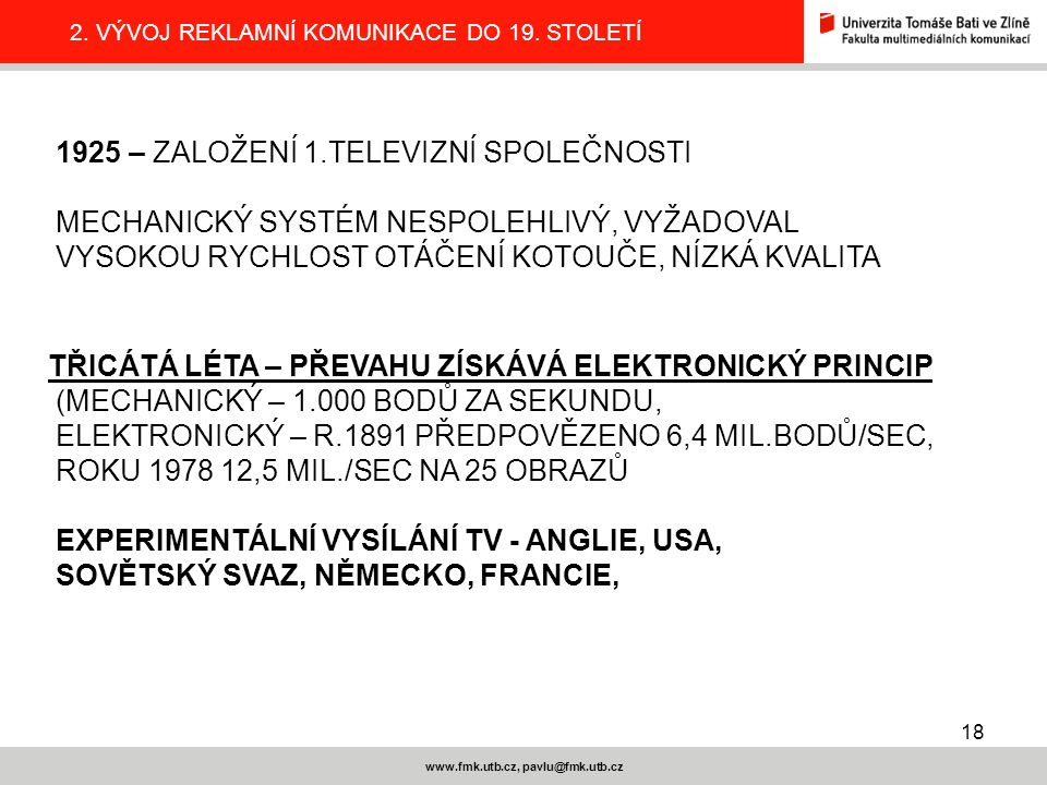 18 www.fmk.utb.cz, pavlu@fmk.utb.cz 2.VÝVOJ REKLAMNÍ KOMUNIKACE DO 19.