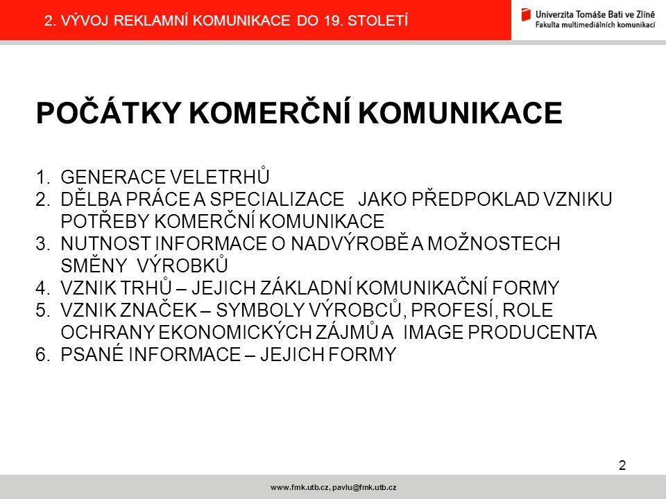 13 www.fmk.utb.cz, pavlu@fmk.utb.cz 2.VÝVOJ REKLAMNÍ KOMUNIKACE DO 19.