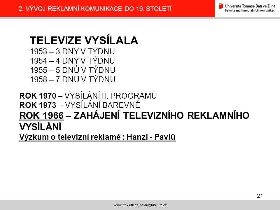 21 www.fmk.utb.cz, pavlu@fmk.utb.cz 2.VÝVOJ REKLAMNÍ KOMUNIKACE DO 19.