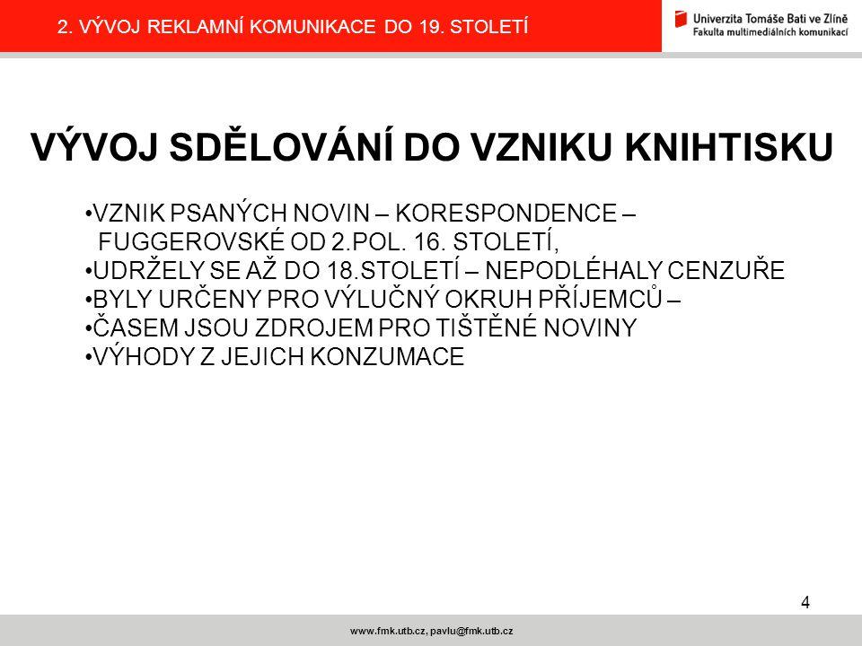 4 www.fmk.utb.cz, pavlu@fmk.utb.cz 2.VÝVOJ REKLAMNÍ KOMUNIKACE DO 19.