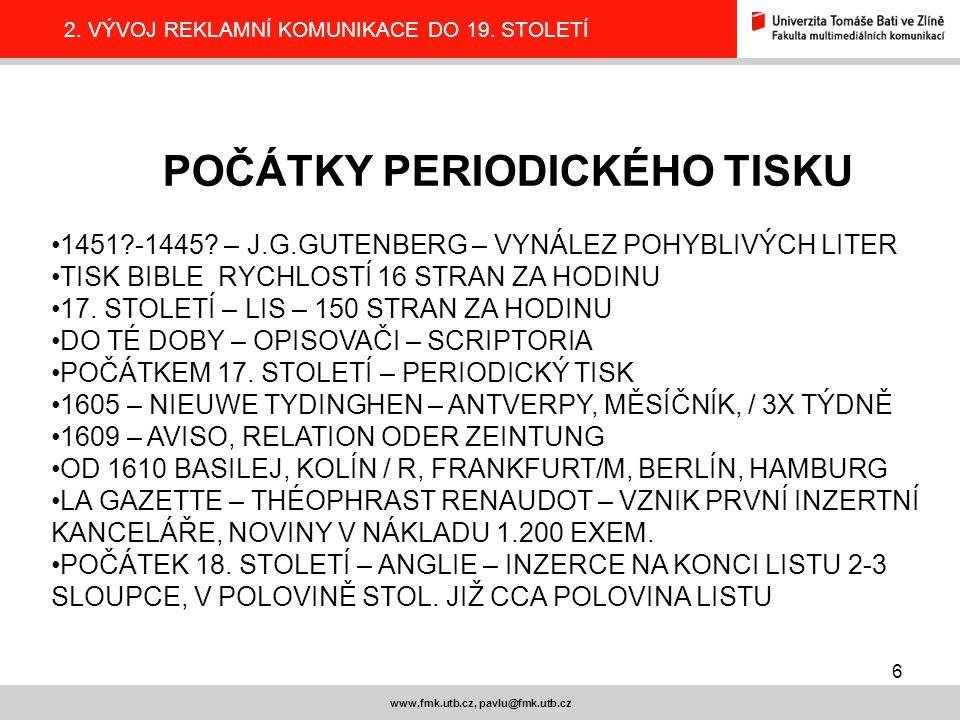 6 www.fmk.utb.cz, pavlu@fmk.utb.cz 2.VÝVOJ REKLAMNÍ KOMUNIKACE DO 19.