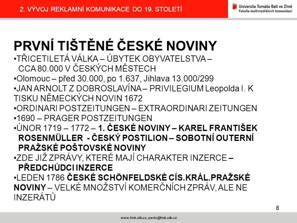 8 www.fmk.utb.cz, pavlu@fmk.utb.cz 2.VÝVOJ REKLAMNÍ KOMUNIKACE DO 19.