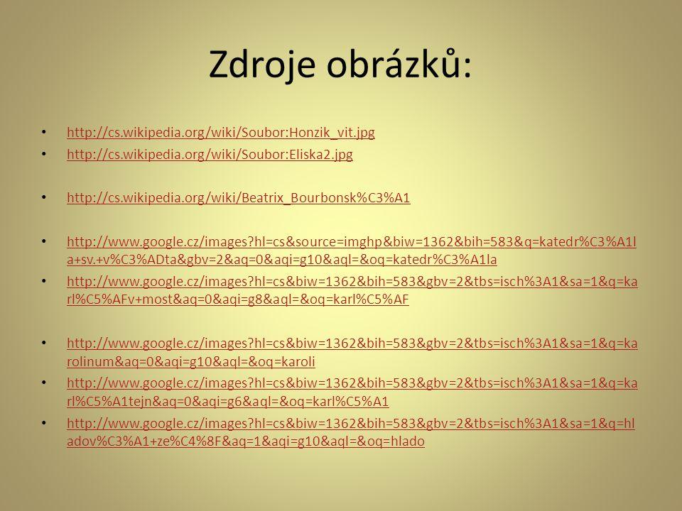 Zdroje obrázků: • http://cs.wikipedia.org/wiki/Soubor:Honzik_vit.jpg http://cs.wikipedia.org/wiki/Soubor:Honzik_vit.jpg • http://cs.wikipedia.org/wiki