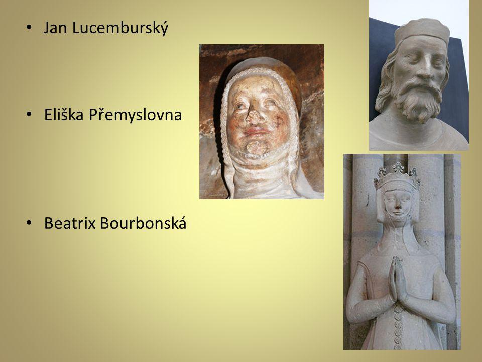 • Jan Lucemburský • Eliška Přemyslovna • Beatrix Bourbonská