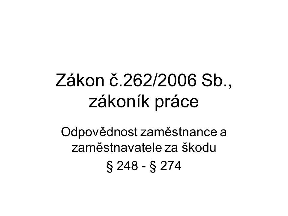 Zákon č.262/2006 Sb., zákoník práce Odpovědnost zaměstnance a zaměstnavatele za škodu § 248 - § 274