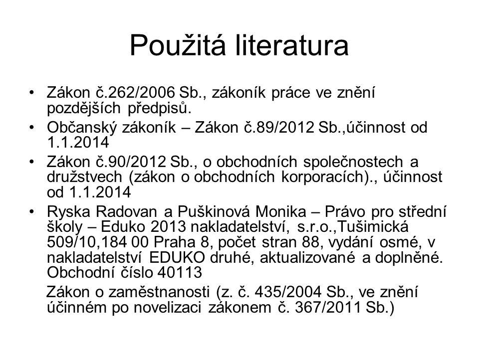Použitá literatura •Zákon č.262/2006 Sb., zákoník práce ve znění pozdějších předpisů. •Občanský zákoník – Zákon č.89/2012 Sb.,účinnost od 1.1.2014 •Zá