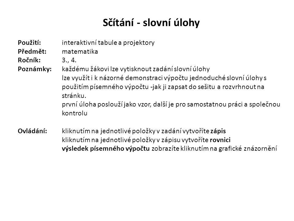 Sčítání - slovní úlohy Použití:interaktivní tabule a projektory Předmět: matematika Ročník:3., 4. Poznámky: každému žákovi lze vytisknout zadání slovn