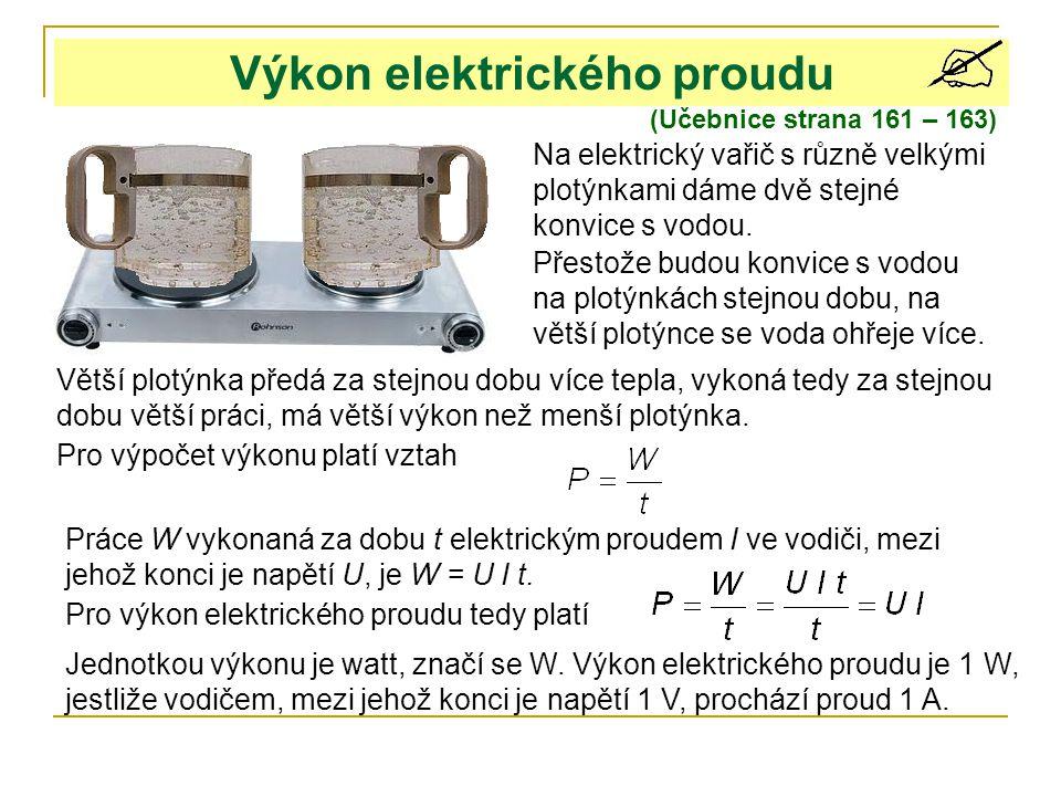Výkon elektrického proudu (Učebnice strana 161 – 163) Na elektrický vařič s různě velkými plotýnkami dáme dvě stejné konvice s vodou.