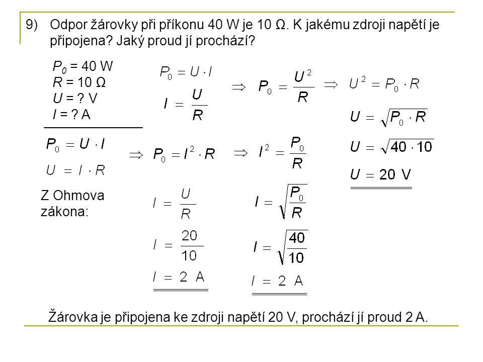 9)Odpor žárovky při příkonu 40 W je 10 Ω.K jakému zdroji napětí je připojena.