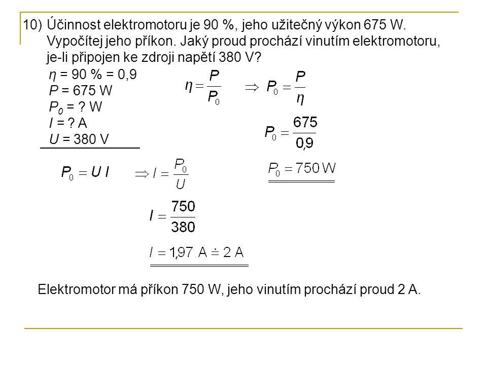 10)Účinnost elektromotoru je 90 %, jeho užitečný výkon 675 W.