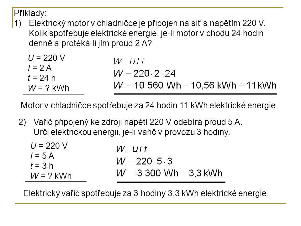 Příklady: 1)Elektrický motor v chladničce je připojen na síť s napětím 220 V.