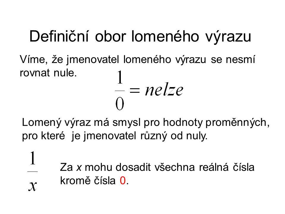 Definiční obor lomeného výrazu Víme, že jmenovatel lomeného výrazu se nesmí rovnat nule.