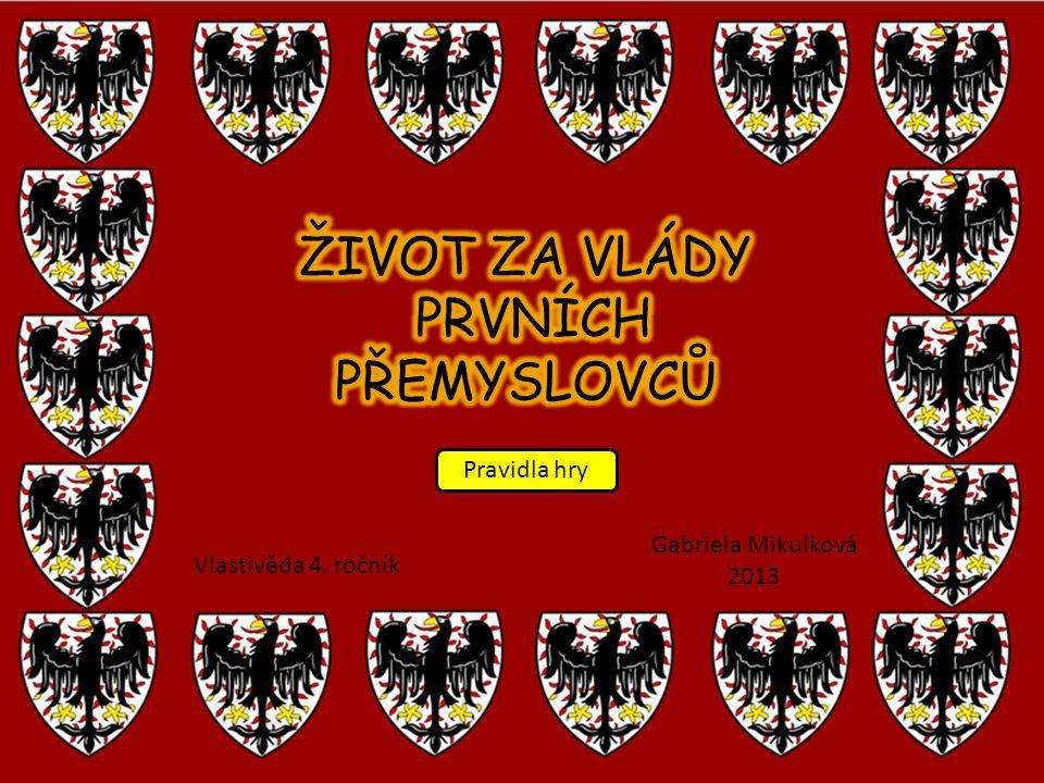 Vlastivěda 4. ročník Gabriela Mikulková 2013 Pravidla hry