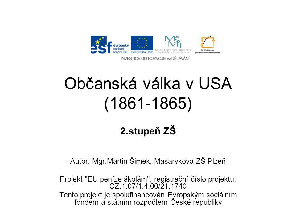 Občanská válka v USA (1861-1865) 2.stupeň ZŠ Autor: Mgr.Martin Šimek, Masarykova ZŠ Plzeň Projekt