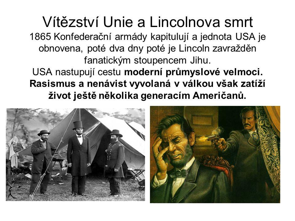 Vítězství Unie a Lincolnova smrt 1865 Konfederační armády kapitulují a jednota USA je obnovena, poté dva dny poté je Lincoln zavražděn fanatickým stou