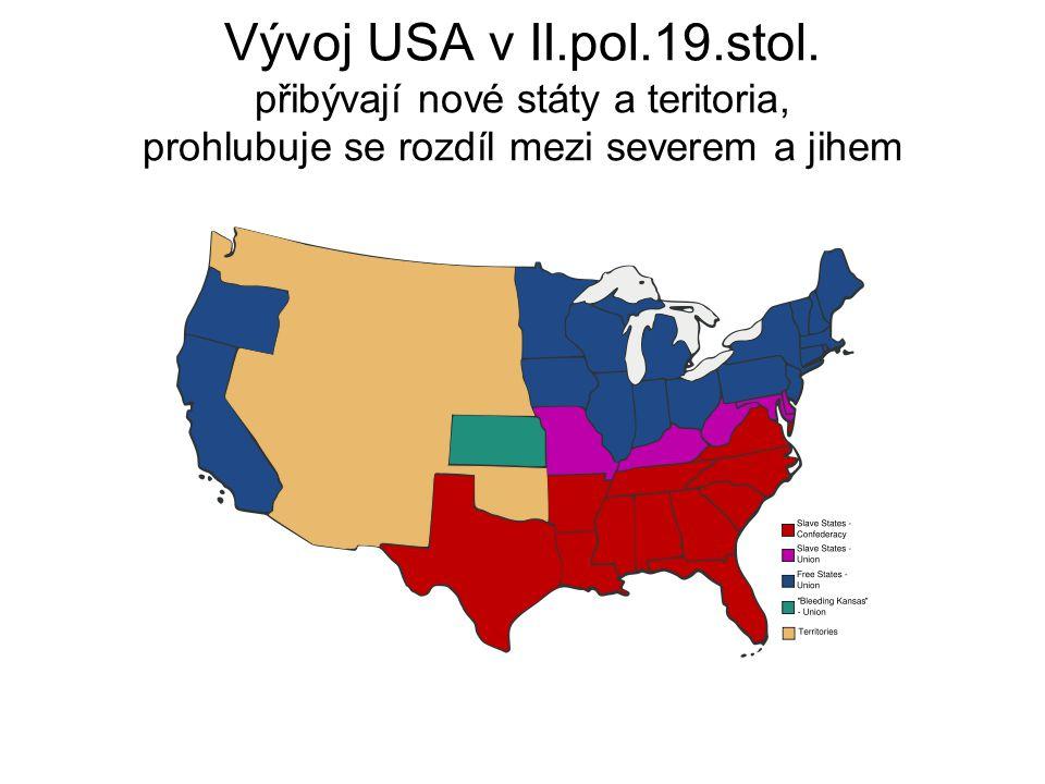 Vývoj USA v II.pol.19.stol. přibývají nové státy a teritoria, prohlubuje se rozdíl mezi severem a jihem