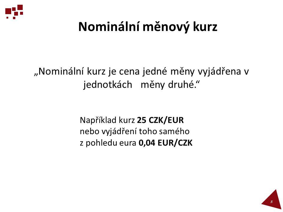 """Nominální měnový kurz """"Nominální kurz je cena jedné měny vyjádřena v jednotkách měny druhé."""" 5 Například kurz 25 CZK/EUR nebo vyjádření toho samého z"""