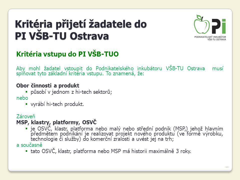 12 Kritéria vstupu do PI VŠB-TUO Aby mohl žadatel vstoupit do Podnikatelského inkubátoru VŠB-TU Ostrava musí splňovat tyto základní kritéria vstupu. T