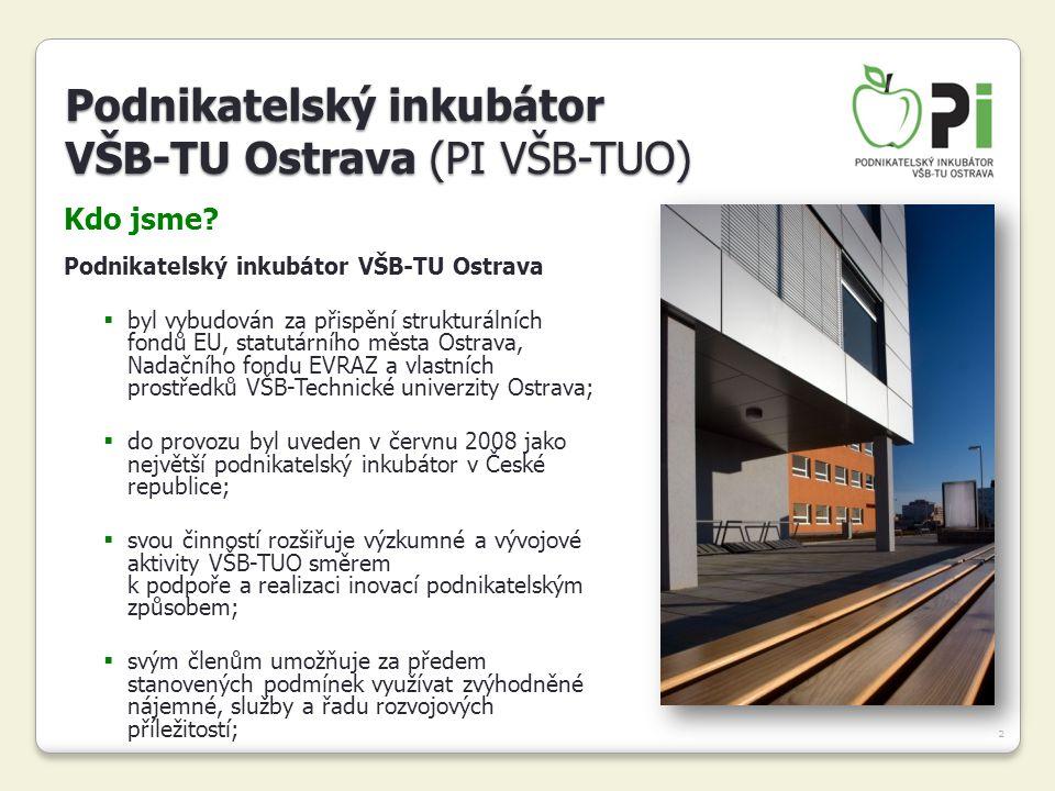2 Kdo jsme? Podnikatelský inkubátor VŠB-TU Ostrava  byl vybudován za přispění strukturálních fondů EU, statutárního města Ostrava, Nadačního fondu EV