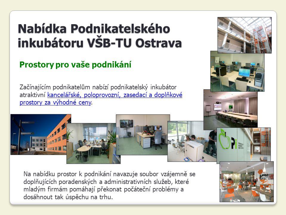 4 Prostory pro vaše podnikání Nabídka Podnikatelského inkubátoru VŠB-TU Ostrava Začínajícím podnikatelům nabízí podnikatelský inkubátor atraktivní kan