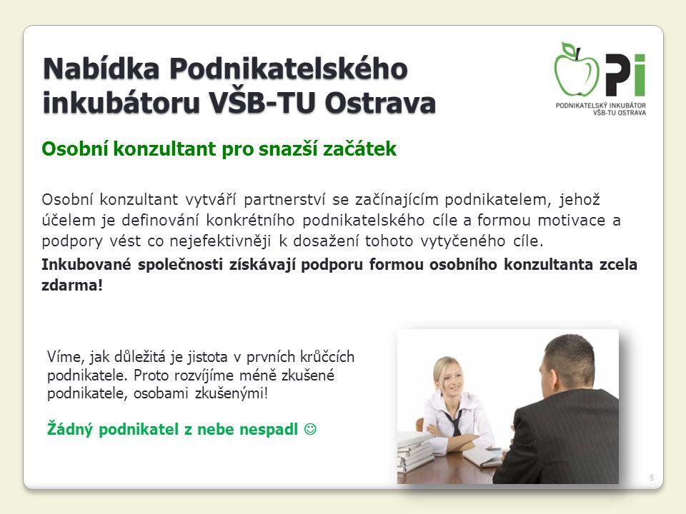 5 Osobní konzultant pro snazší začátek Osobní konzultant vytváří partnerství se začínajícím podnikatelem, jehož účelem je definování konkrétního podni