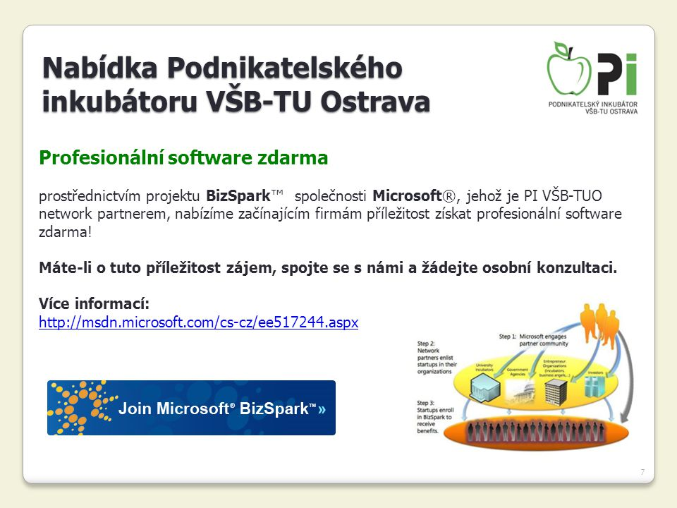 7 Profesionální software zdarma prostřednictvím projektu BizSpark™ společnosti Microsoft®, jehož je PI VŠB-TUO network partnerem, nabízíme začínajícím